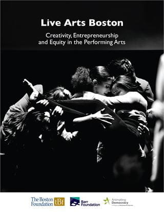 "At the top of the image, white text over a black background reads ""Live Arts Boston. Creativity, Entrepreneurship and Equity in the Performing Arts."" Below that is a black and white photo of a group of dancers in cluster, dancing onstage."